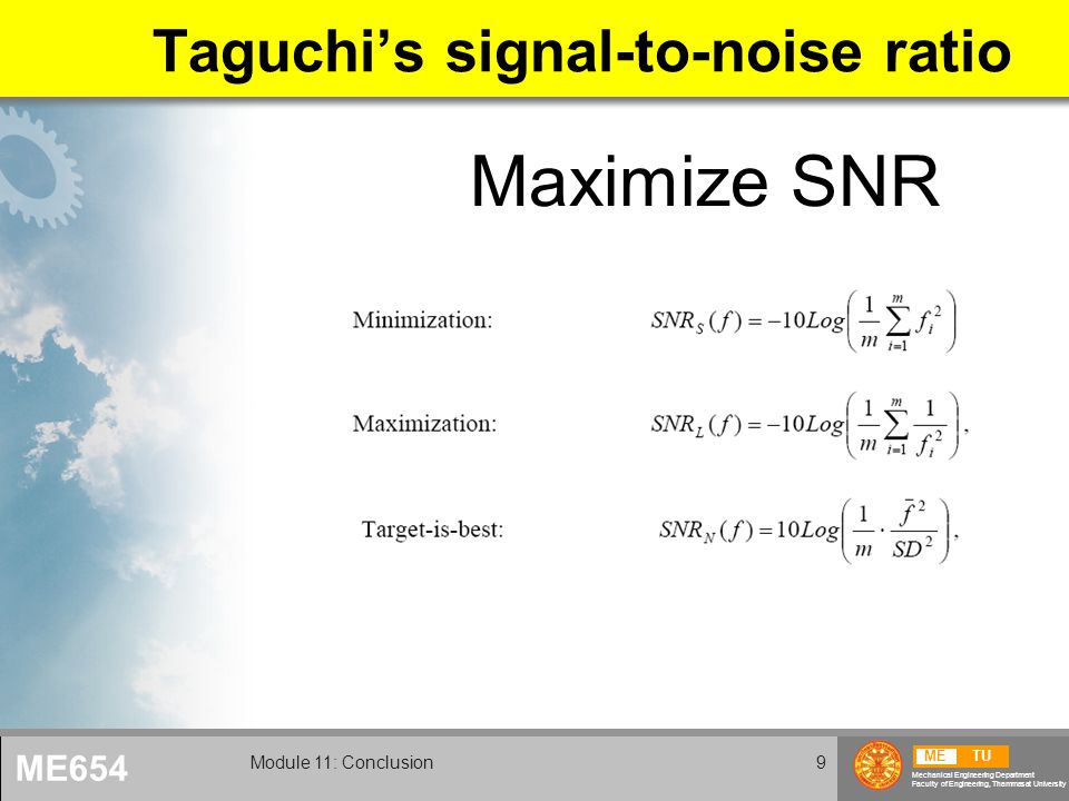 METU Mechanical Engineering Department Faculty of Engineering, Thammasat University ME654 Module 11: Conclusion9 Taguchi's signal-to-noise ratio Maxim