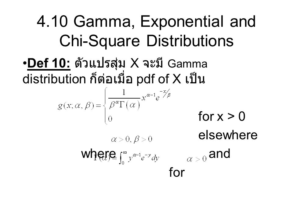 Def 10: ตัวแปรสุ่ม X จะมี Gamma distribution ก็ต่อเมื่อ pdf of X เป็น for x > 0 elsewhere where and for 4.10 Gamma, Exponential and Chi-Square Distrib