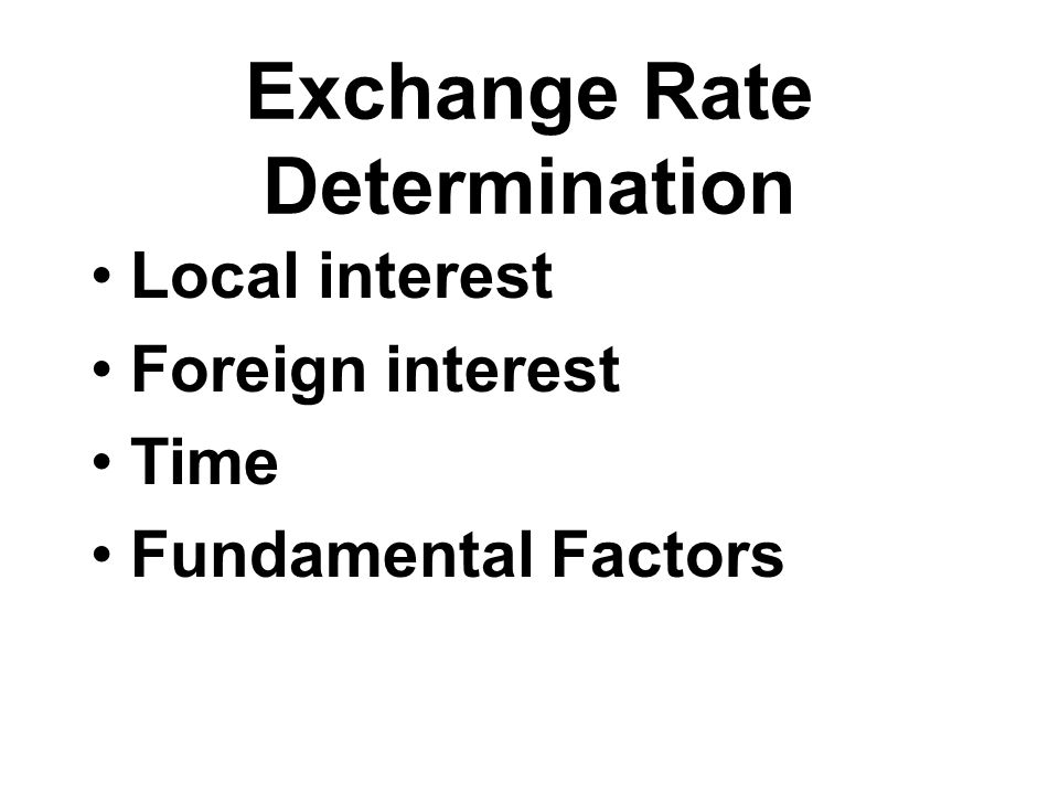 Exchange Rate Determination Local interest Foreign interest Time Fundamental Factors