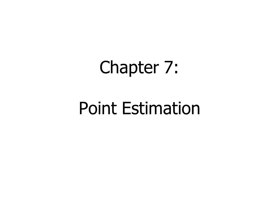 Chapter 7: Point Estimation