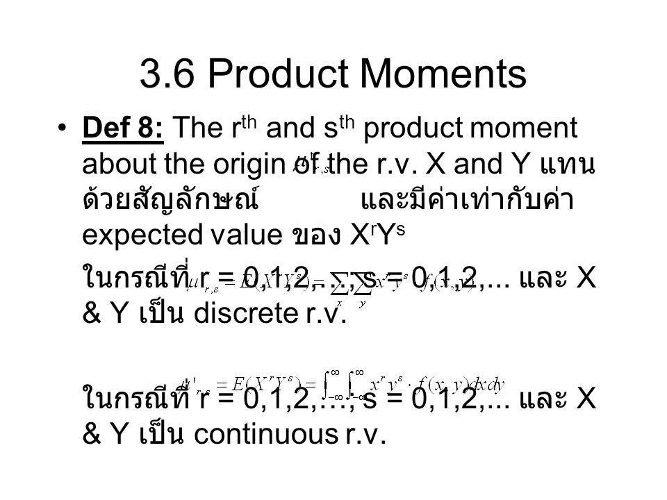 3.6 Product Moments Def 8: The r th and s th product moment about the origin of the r.v. X and Y แทน ด้วยสัญลักษณ์ และมีค่าเท่ากับค่า expected value ข