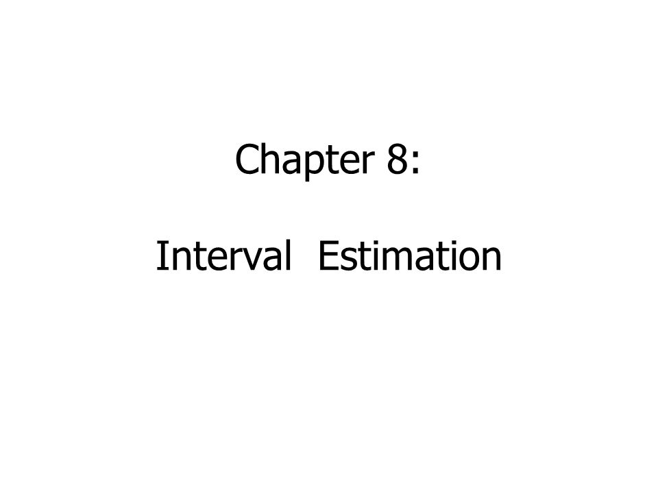 Chapter 8: Interval Estimation