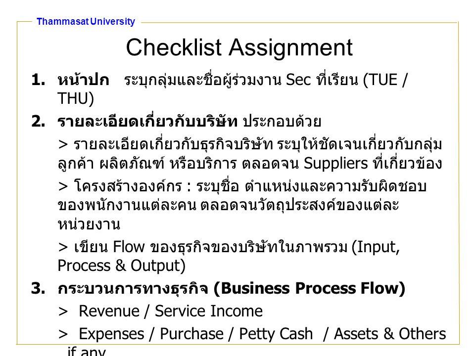 Thammasat University Checklist Assignment 1. หน้าปก ระบุกลุ่มและชื่อผู้ร่วมงาน Sec ที่เรียน (TUE / THU) 2. รายละเอียดเกี่ยวกับบริษัท ประกอบด้วย > รายล