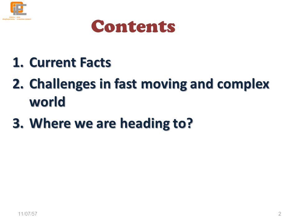 Contents 1.Current Facts 2.Challenges in fast moving and complex world 3.Where we are heading to.
