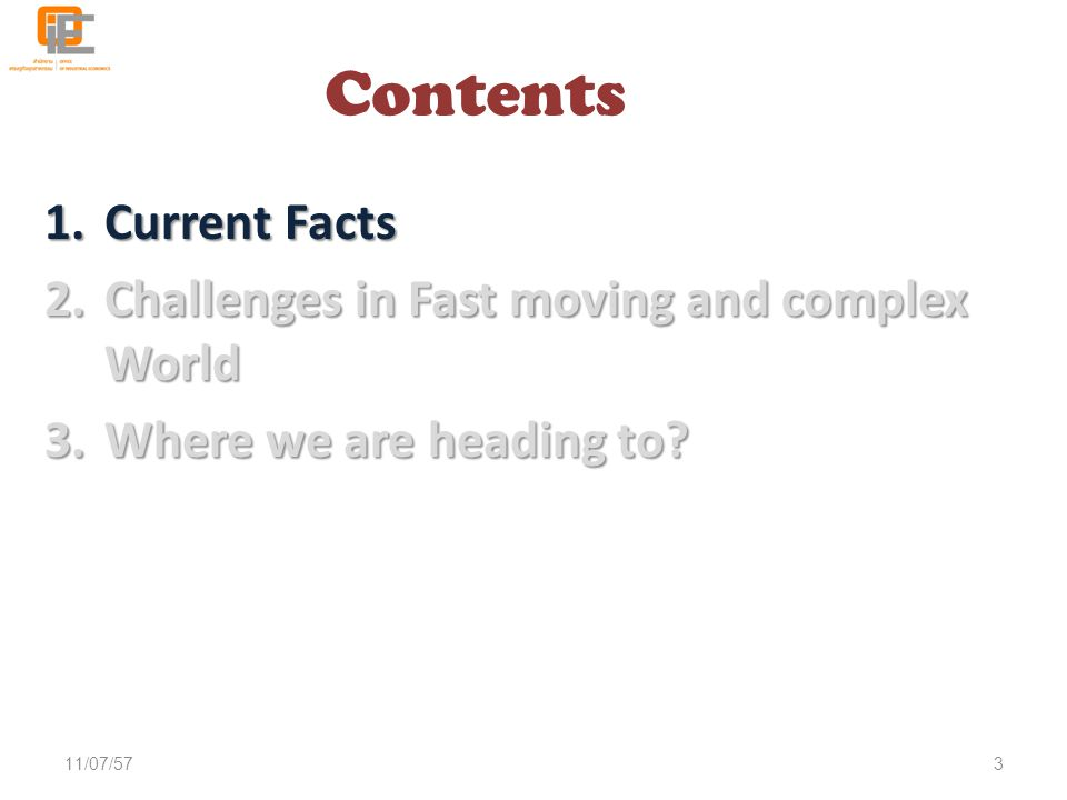 Contents 1.Current Facts 2.Challenges in Fast moving and complex World 3.Where we are heading to? 11/07/573