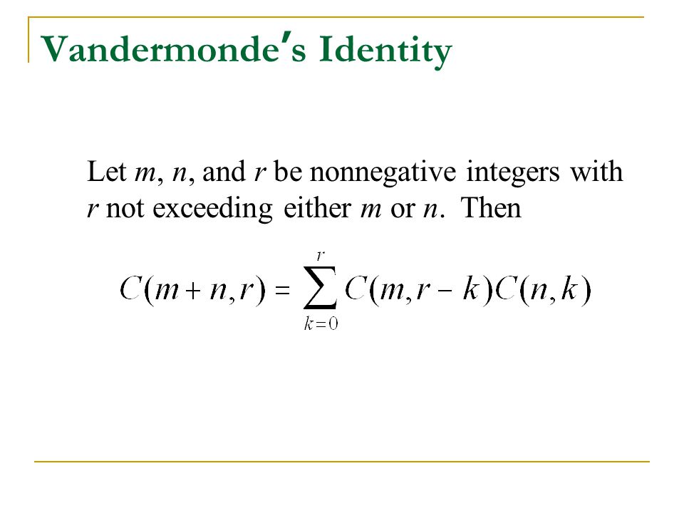 Vandermonde ' s Identity Let m, n, and r be nonnegative integers with r not exceeding either m or n. Then