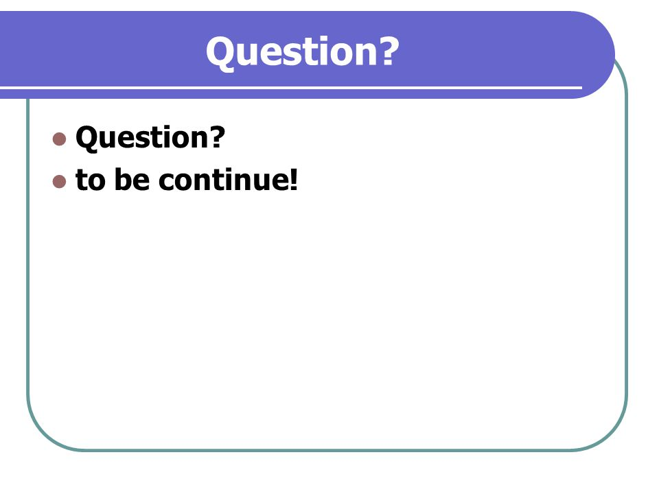 Question? to be continue!