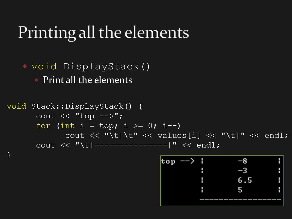 void DisplayStack() Print all the elements void Stack::DisplayStack() { cout