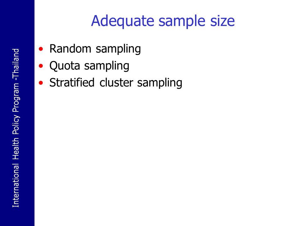 International Health Policy Program -Thailand Adequate sample size Random sampling Quota sampling Stratified cluster sampling