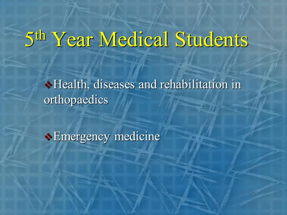 5 th Year Medical Students  Health, diseases and rehabilitation in orthopaedics  Emergency medicine