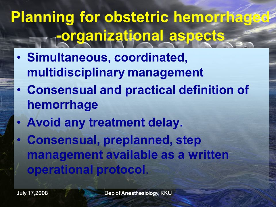July 17,2008Dep of Anesthesiology, KKU Planning for obstetric hemorrhaged -organizational aspects Simultaneous, coordinated, multidisciplinary managem