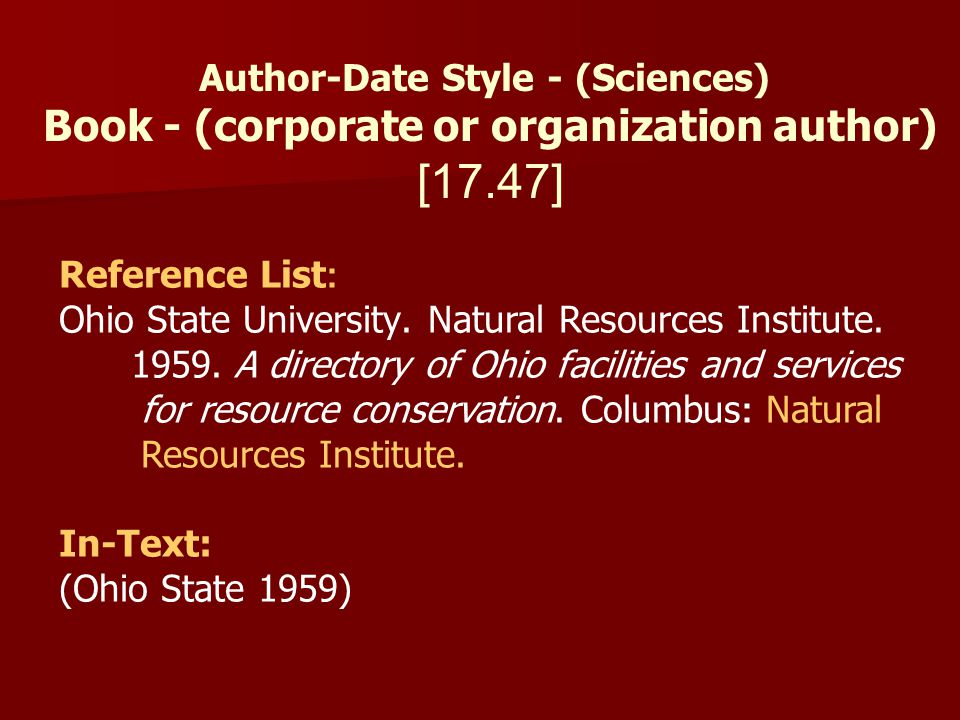 Author-Date Style - (Sciences) Book - (corporate or organization author) [17.47] Reference List: Ohio State University. Natural Resources Institute. 1