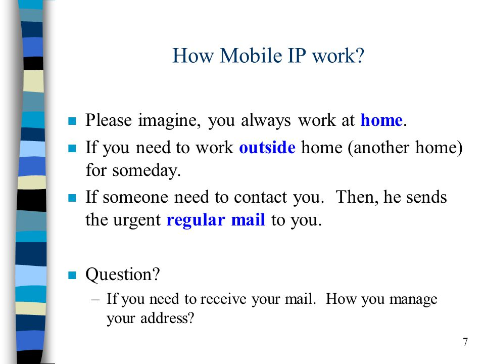 7 How Mobile IP work. n Please imagine, you always work at home.