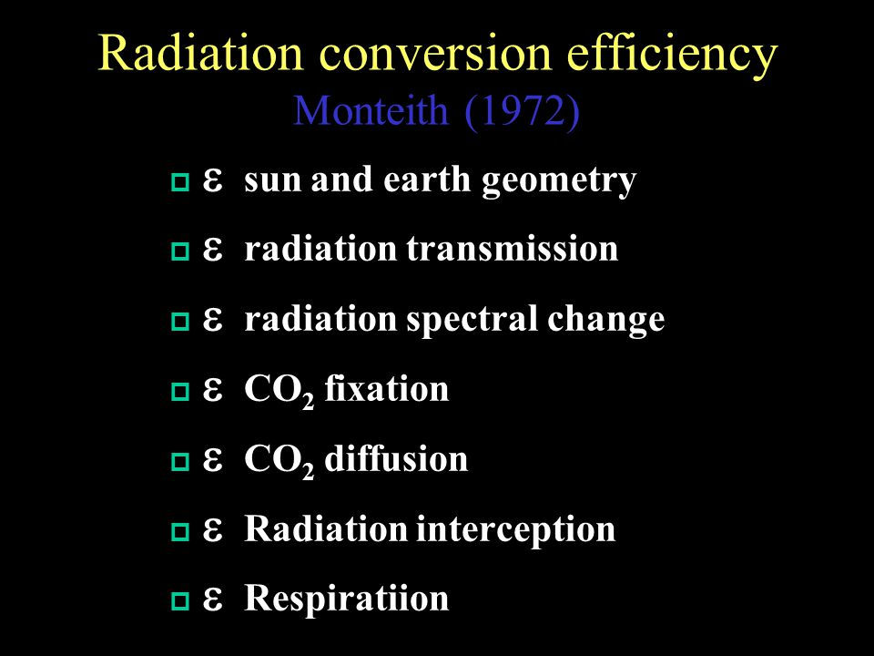 Radiation conversion efficiency Monteith (1972)    sun and earth geometry    radiation transmission    radiation spectral change    CO 2 fixation    CO 2 diffusion    Radiation interception    Respiratiion