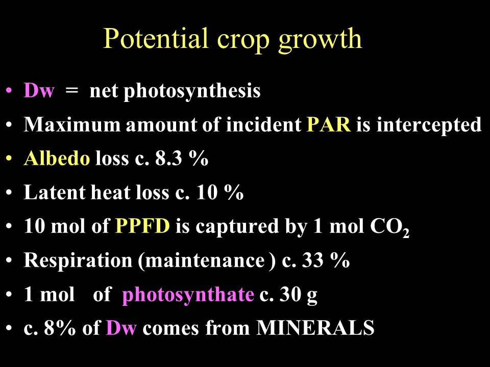 Potential crop growth Dw = net photosynthesis Maximum amount of incident PAR is intercepted Albedo loss c.