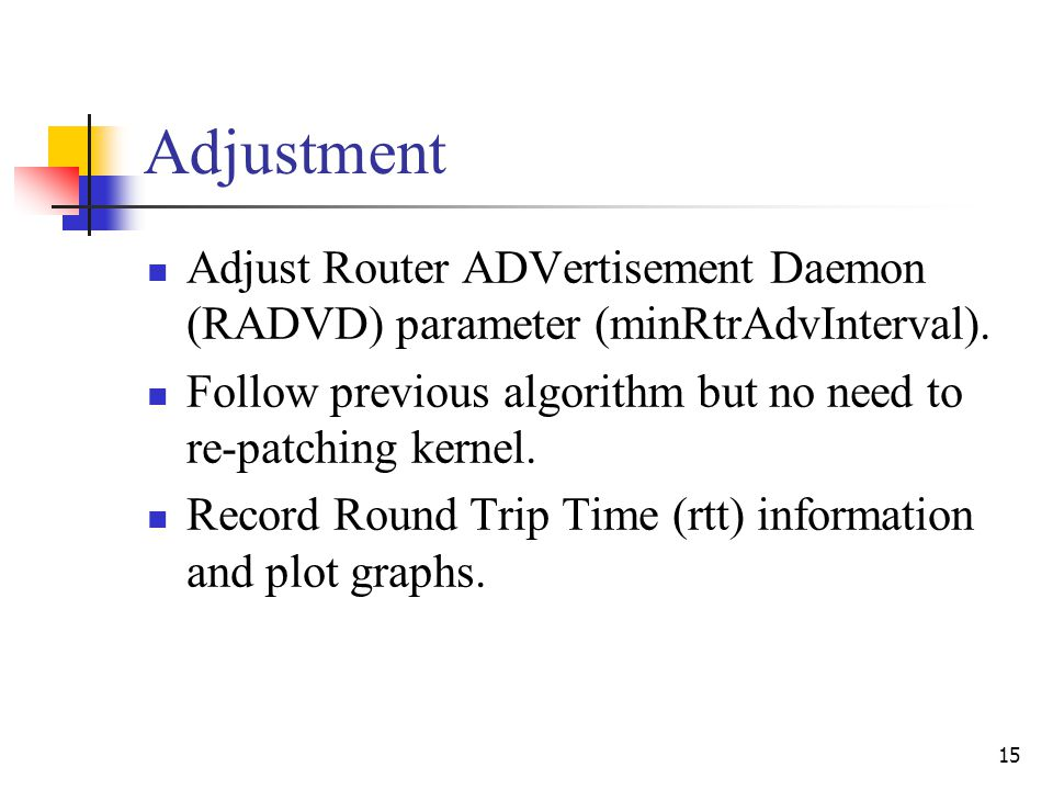 15 Adjustment Adjust Router ADVertisement Daemon (RADVD) parameter (minRtrAdvInterval).