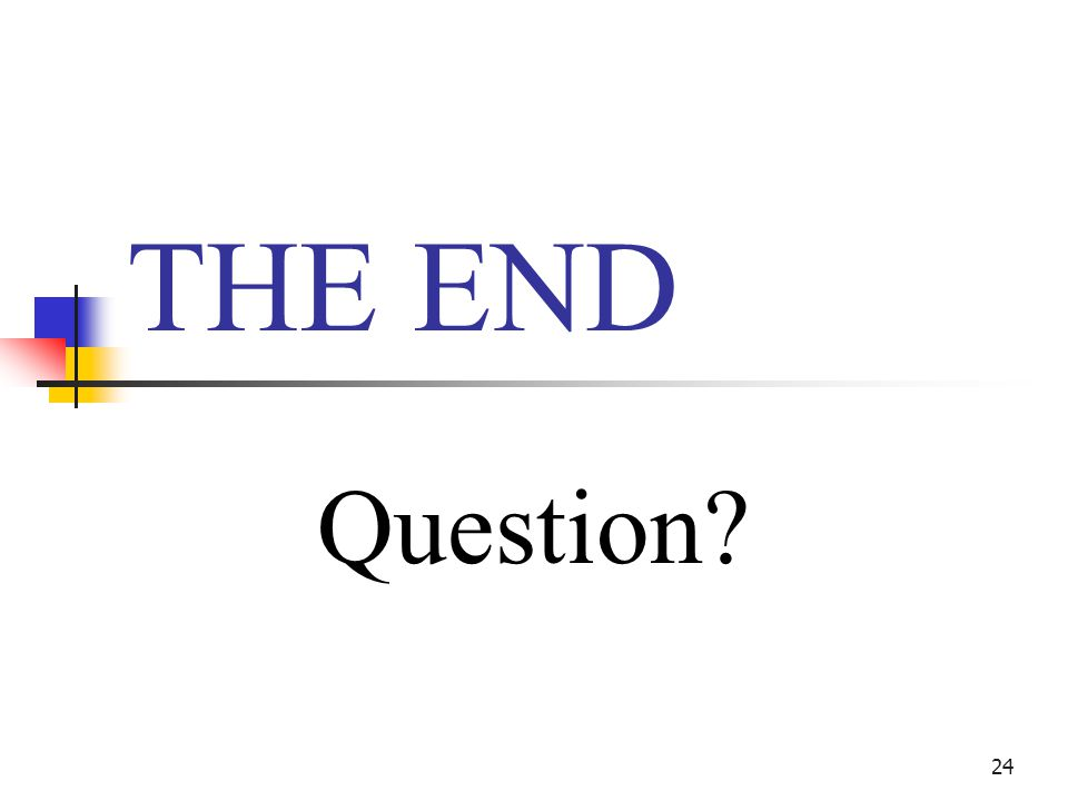 24 THE END Question?