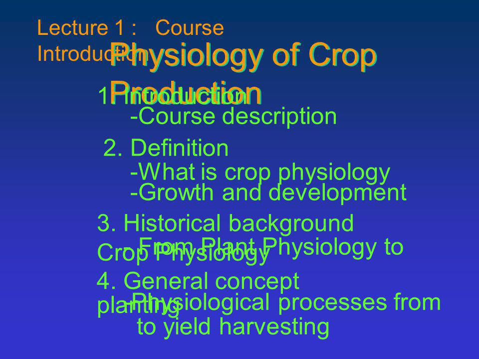 Lecture 1 : Course Introduction Physiology of Crop Production 1. Introduction -Course description 2. Definition -What is crop physiology -Growth and d