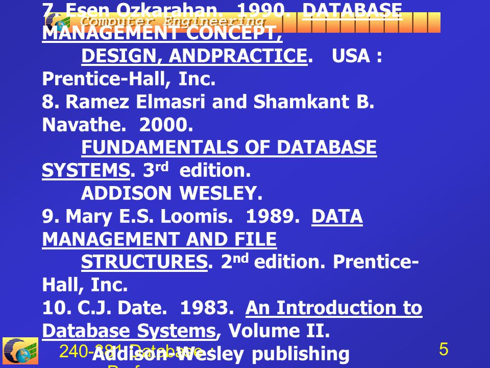 240-381 Database : Preface 5 บรรณานุกรม ( ต่อ ) 7. Esen Ozkarahan. 1990. DATABASE MANAGEMENT CONCEPT, DESIGN, ANDPRACTICE. USA : Prentice-Hall, Inc. 8