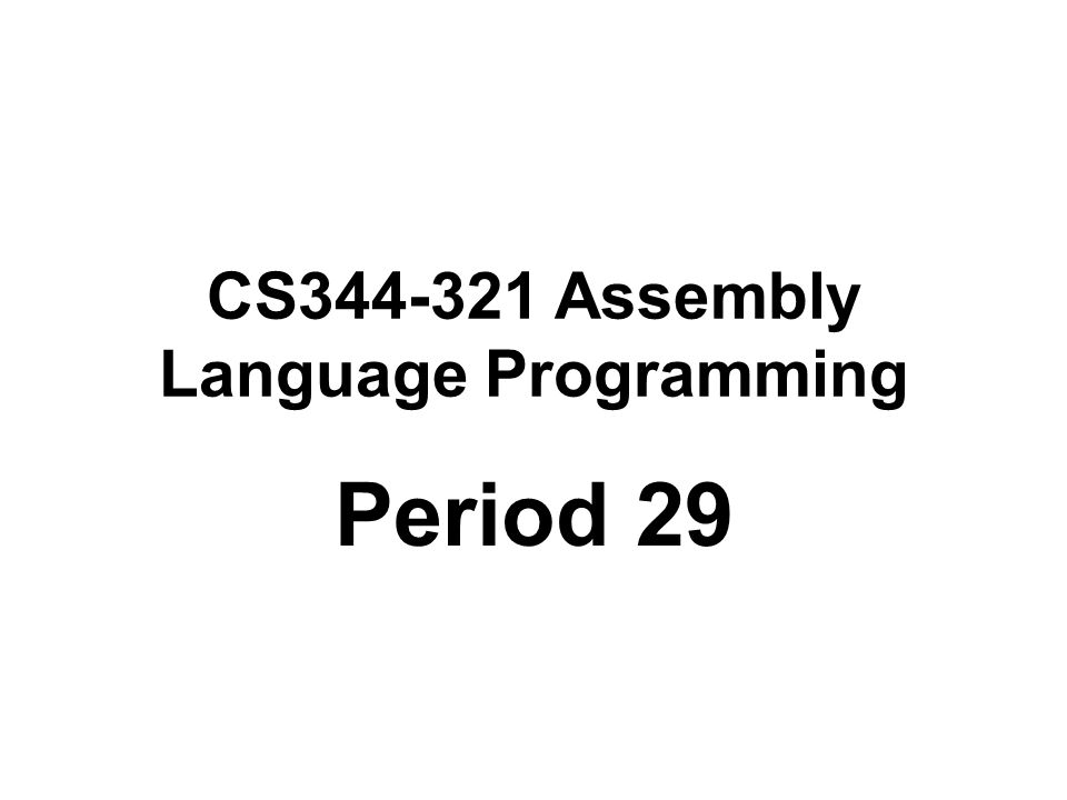 CS344-321 Assembly Language Programming Period 29