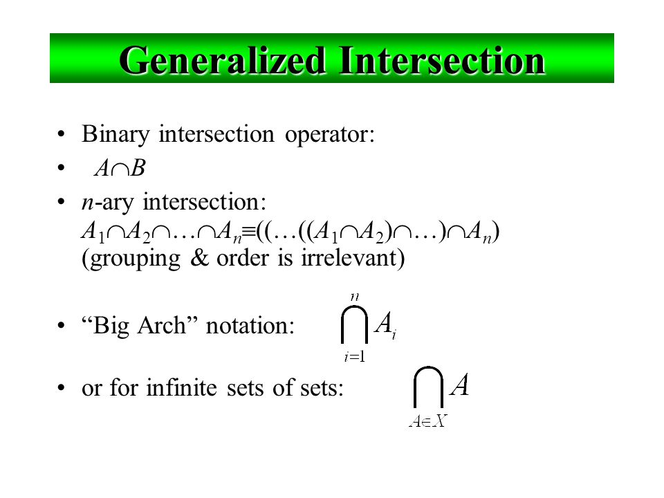 "Generalized Union Binary union operator: A  B n-ary union: A  A 2  …  A n :  ((…((A 1  A 2 )  …)  A n ) (grouping & order is irrelevant) ""Big"