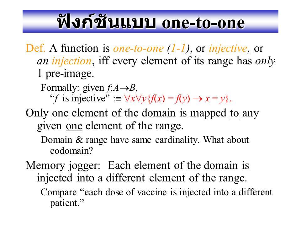 อิมเมจของเซตที่อยู่ภายใต้ ฟังก์ชัน Def. Let f:A  B, and S  A. The image of S under f is simply the set of all images (under f) of the elements of S.