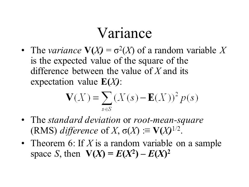 Variance The variance V(X) = σ 2 (X) of a random variable X is the expected value of the square of the difference between the value of X and its expec