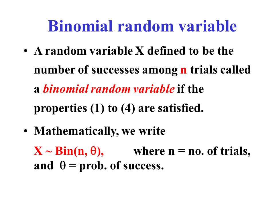 Binomial random variable A random variable X defined to be the number of successes among n trials called a binomial random variable if the properties