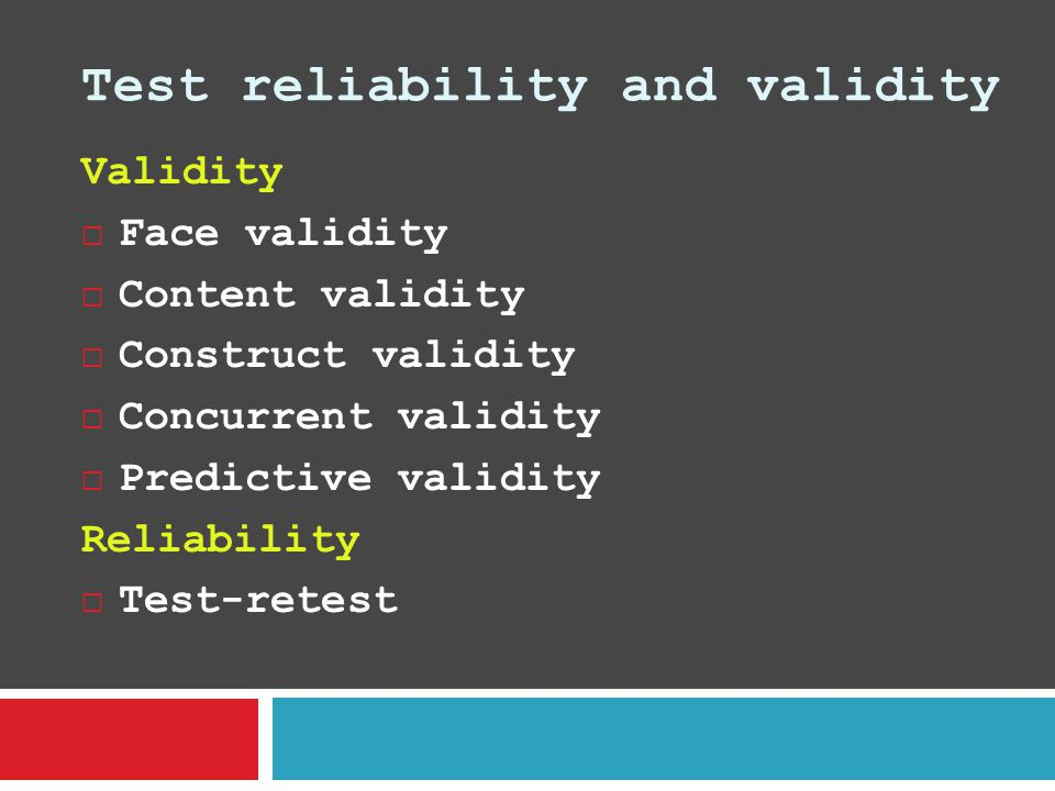 Test reliability and validity Validity  Face validity  Content validity  Construct validity  Concurrent validity  Predictive validity Reliability