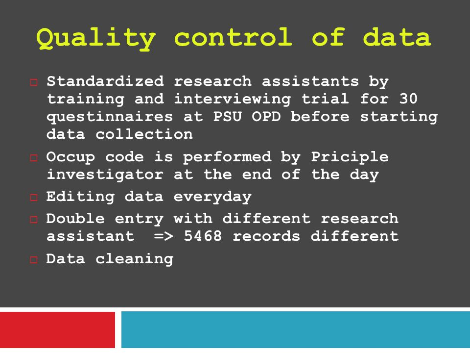 Quality control of data  Standardized research assistants by training and interviewing trial for 30 questinnaires at PSU OPD before starting data col
