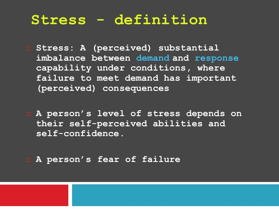 Stress - definition  Stress: A (perceived) substantial imbalance between demand and response capability under conditions, where failure to meet deman