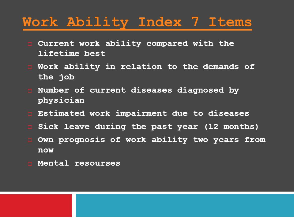 Work Ability Index 7 Items  Current work ability compared with the lifetime best  Work ability in relation to the demands of the job  Number of cur