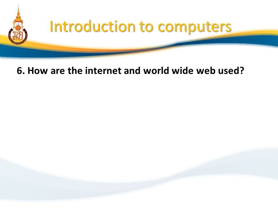 Introduction to computers 6. How are the internet and world wide web used?