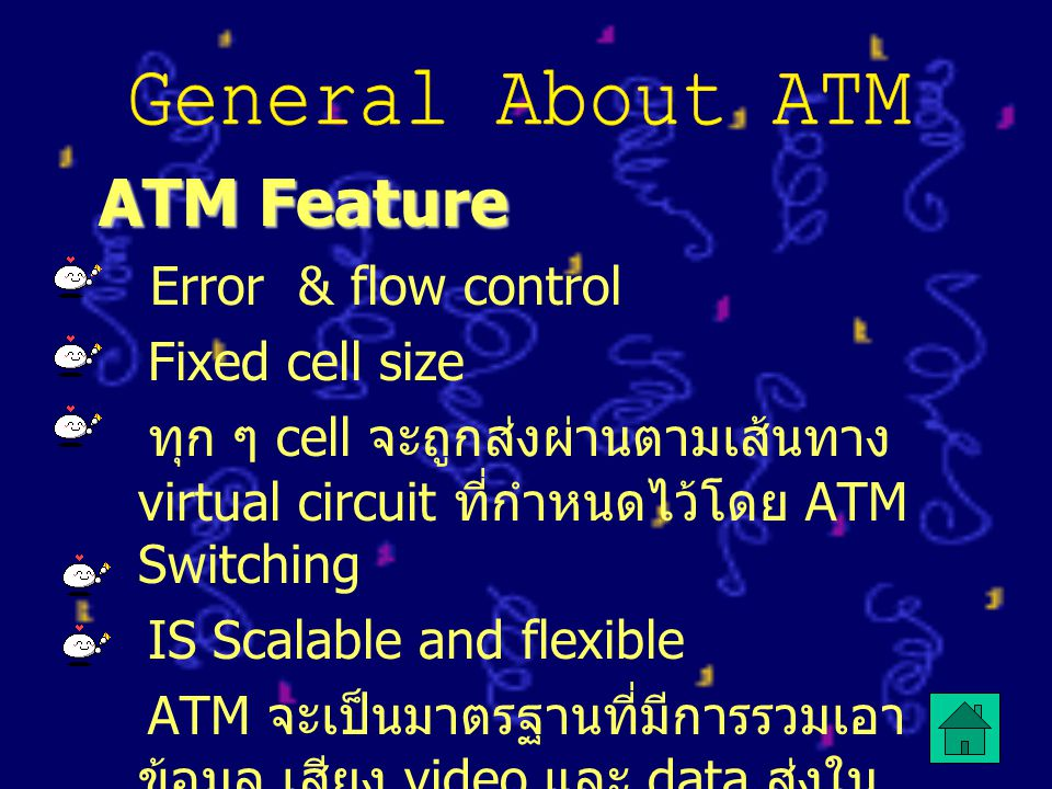 ATM Feature Error & flow control Fixed cell size ทุก ๆ cell จะถูกส่งผ่านตามเส้นทาง virtual circuit ที่กำหนดไว้โดย ATM Switching IS Scalable and flexib