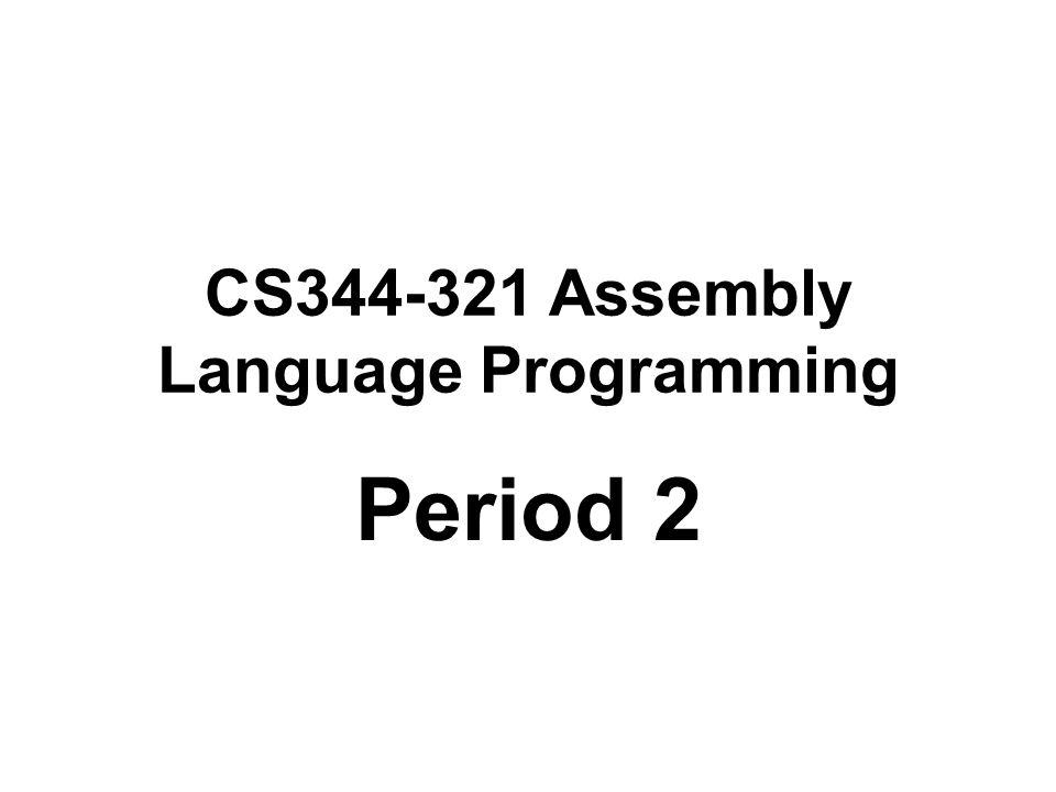 CS344-321 Assembly Language Programming Period 2