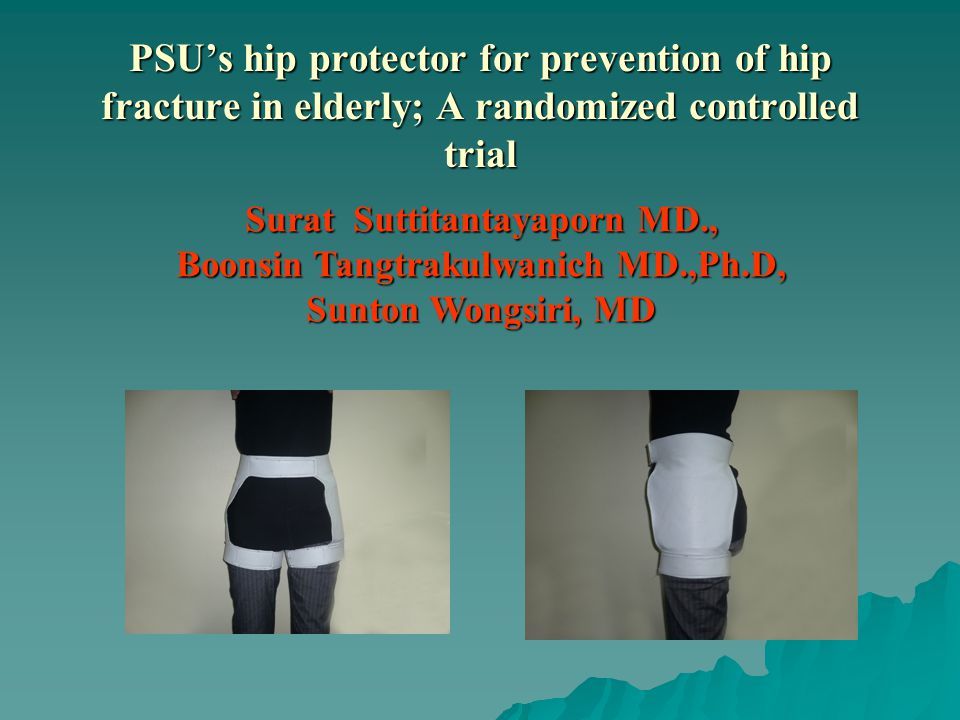 PSU's hip protector for prevention of hip fracture in elderly; A randomized controlled trial Surat Suttitantayaporn MD., Boonsin Tangtrakulwanich MD.,