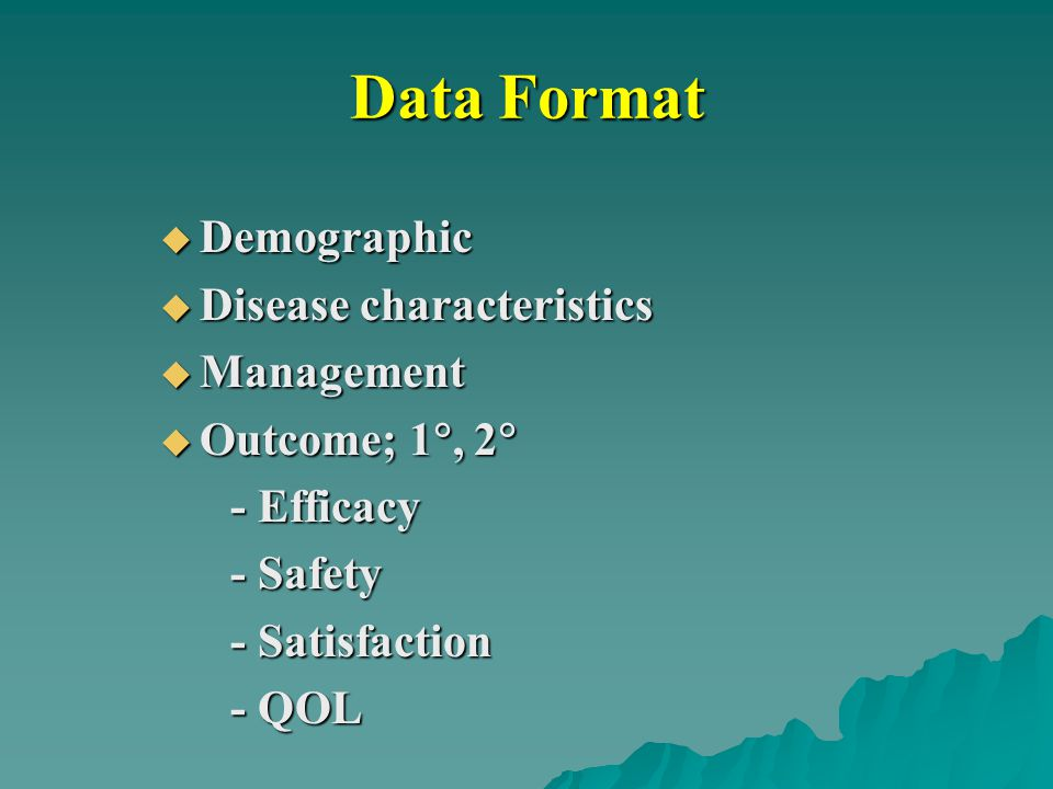 Data Format  Demographic  Disease characteristics  Management  Outcome; 1 , 2  - Efficacy - Efficacy - Safety - Safety - Satisfaction - Satisfac
