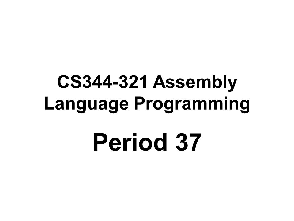 CS344-321 Assembly Language Programming Period 37