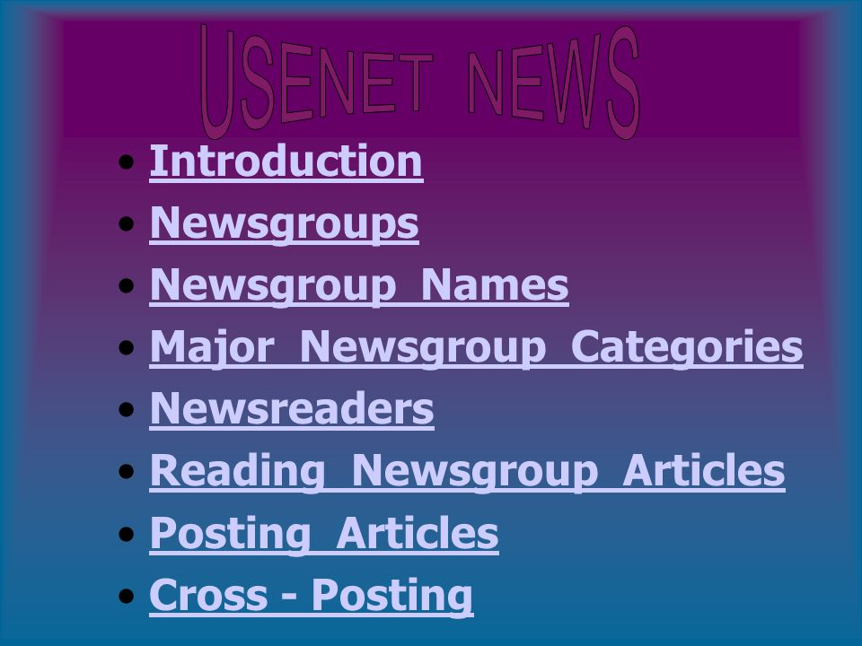 Introduction Newsgroups Newsgroup Names Major Newsgroup Categories Newsreaders Reading Newsgroup Articles Posting Articles Cross - Posting