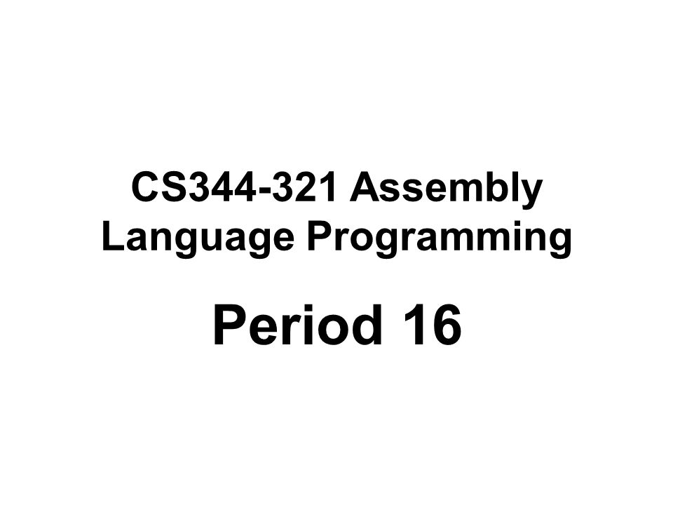 CS344-321 Assembly Language Programming Period 16