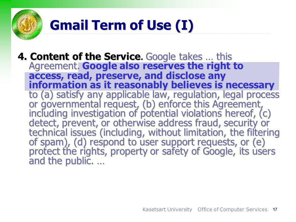 17 Kasetsart University Office of Computer Services Gmail Term of Use (I) 4. Content of the Service. Google takes … this Agreement. Google also reserv