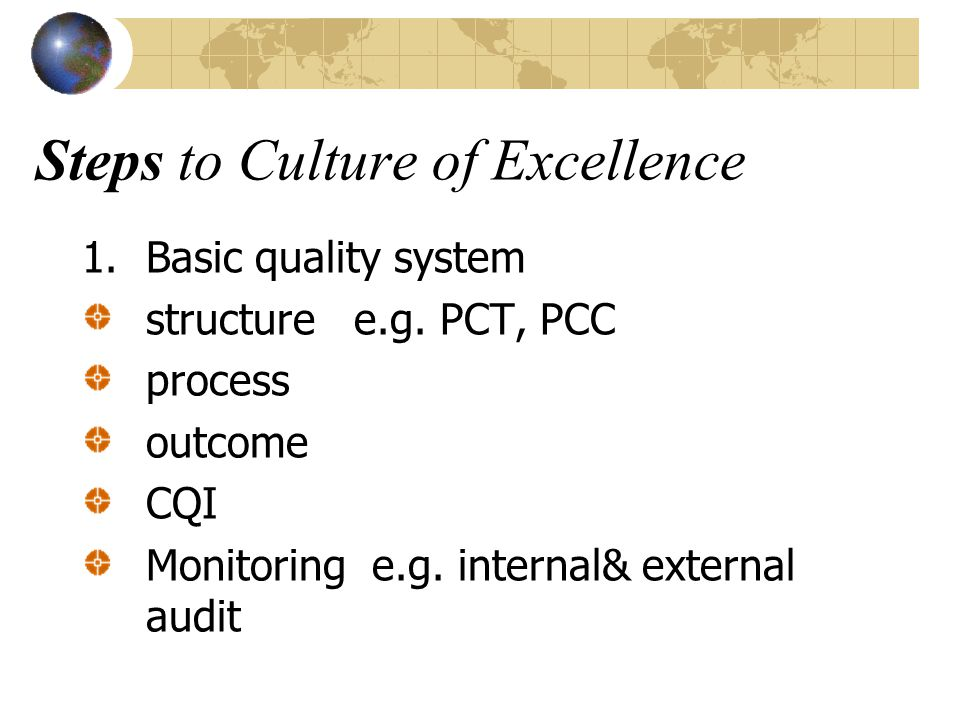Steps to Culture of Excellence 1.Basic quality system structure e.g.