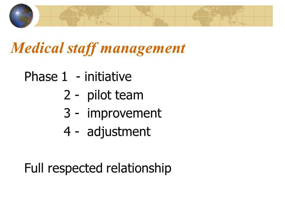 Medical staff management Phase 1 - initiative 2 - pilot team 3 - improvement 4 - adjustment Full respected relationship