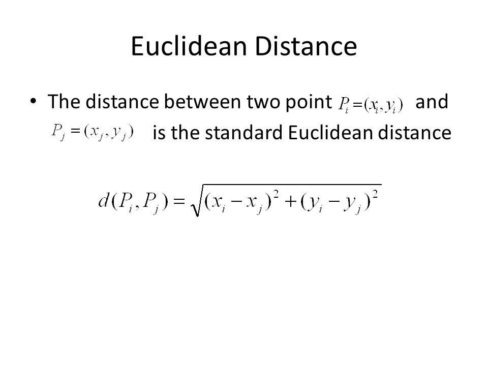 Euclidean Distance The distance between two point and is the standard Euclidean distance