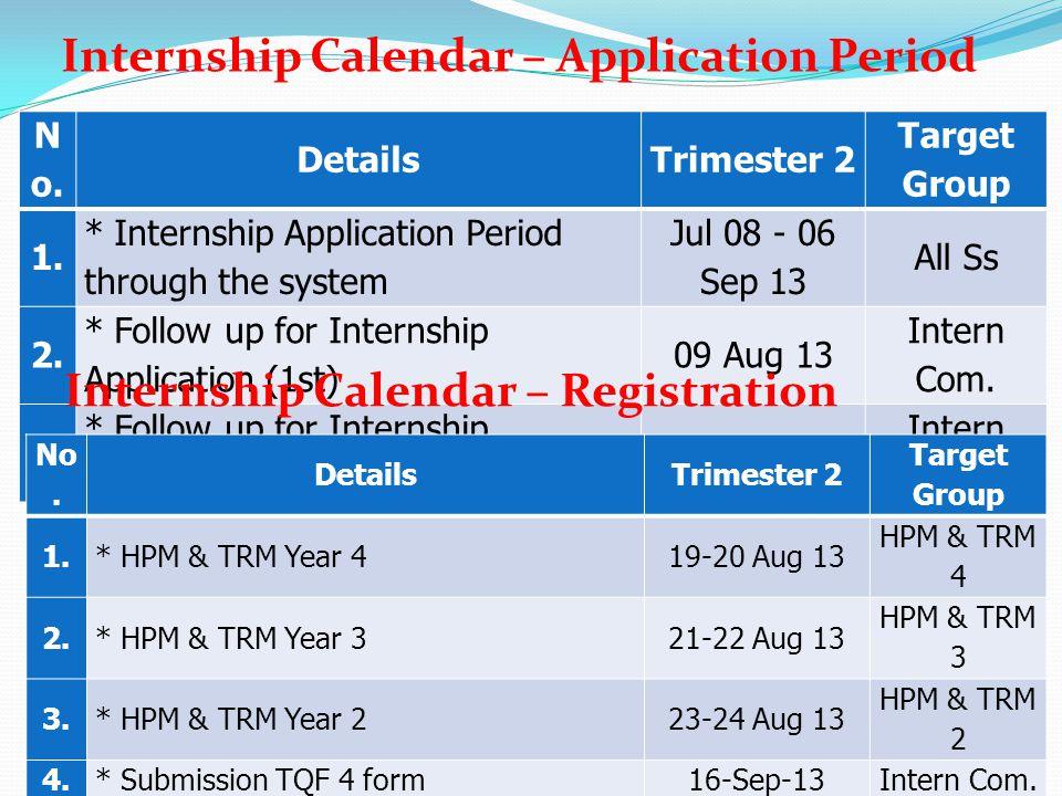 N o. DetailsTrimester 2 Target Group 1. * Internship Application Period through the system Jul 08 - 06 Sep 13 All Ss 2. * Follow up for Internship App