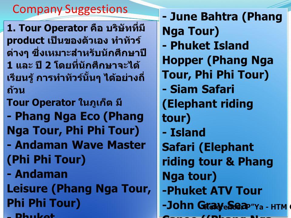 Company Suggestions 1. Tour Operator คือ บริษัทที่มี product เป็นของตัวเอง ทำทัวร์ ต่างๆ ซึ่งเหมาะสำหรับนักศึกษาปี 1 และ ปี 2 โดยที่นักศึกษาจะได้ เรีย