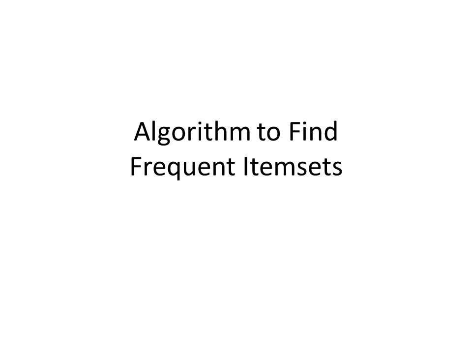 Algorithm to Find Frequent Itemsets