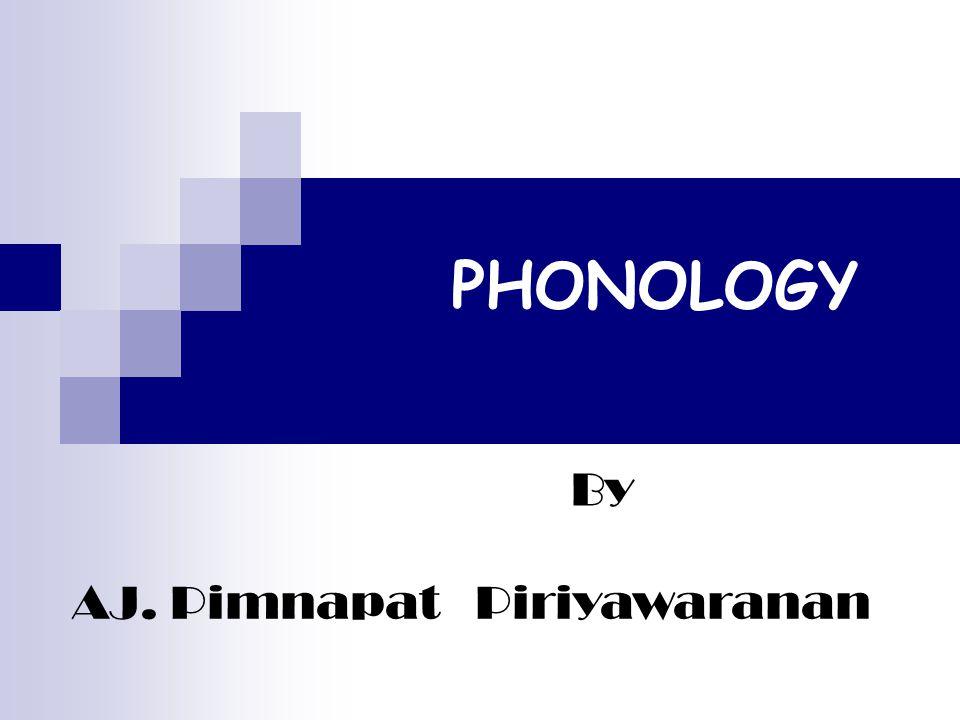 PHONOLOGY By AJ. Pimnapat Piriyawaranan
