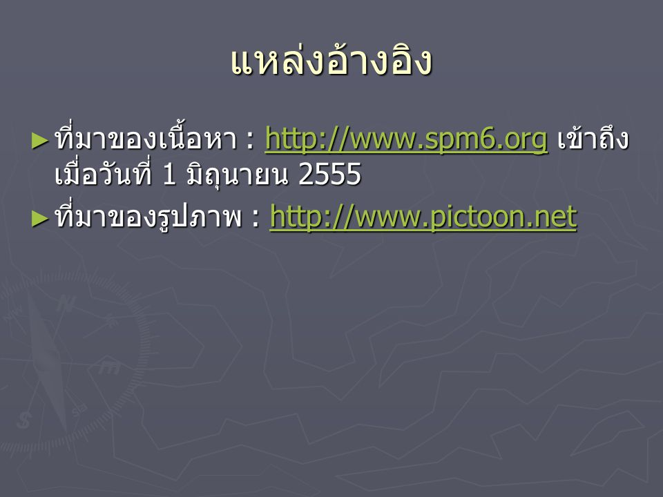 แหล่งอ้างอิง ► ที่มาของเนื้อหา : http://www.spm6.org เข้าถึง เมื่อวันที่ 1 มิถุนายน 2555 http://www.spm6.org ► ที่มาของรูปภาพ : http://www.pictoon.net