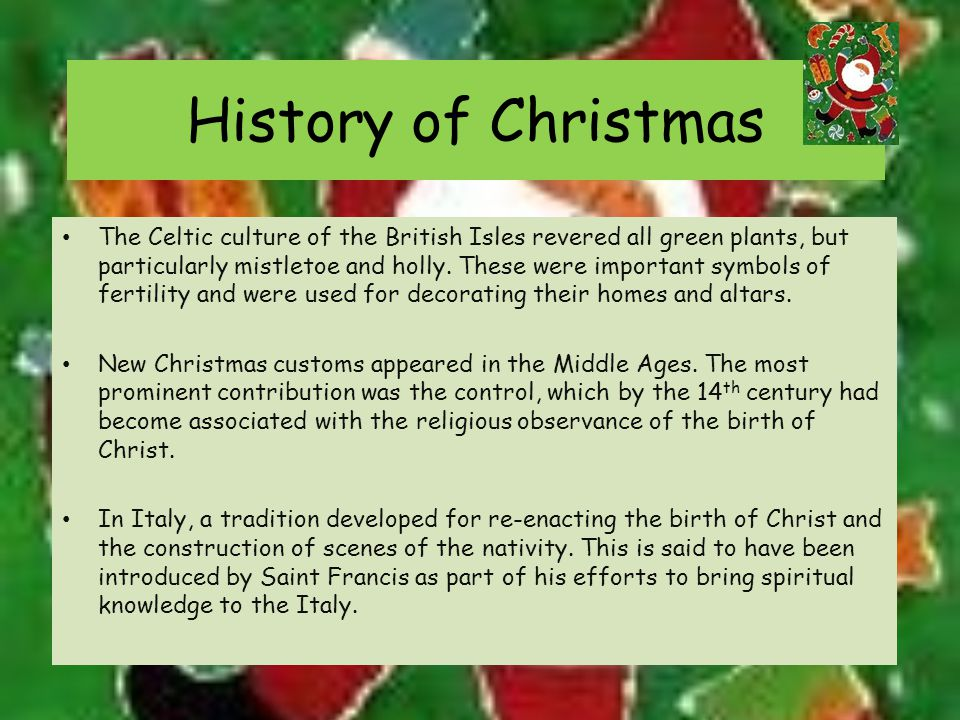 History of Christmas Saints Days have also contributed to our Christmas celebrations.